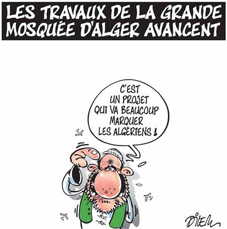 Les travaux de la grande mosquée d'Alger avancent - Dessins et Caricatures, Dilem - Liberté - Gagdz.com
