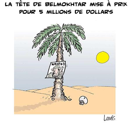 La tête de Belmokhtar mise à prix pour 5 millions de dollars - Dessins et Caricatures, Lounis Le jour d'Algérie - Gagdz.com