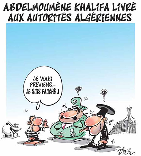 Abdelmouméne Khalifa livré aux autorités algériennes - Dilem - Liberté - Gagdz.com