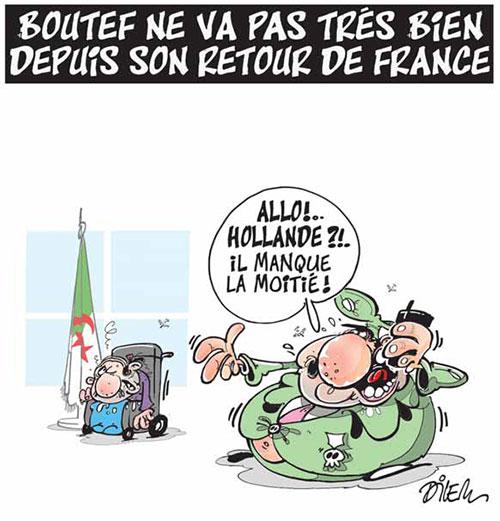 Boutef ne va pas très bien depuis son retour de France - Dilem - Liberté - Gagdz.com