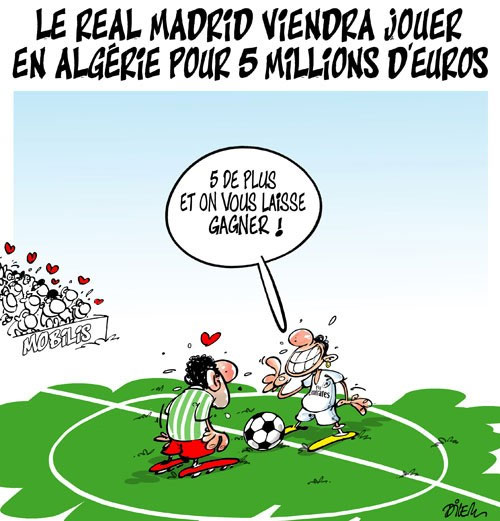 Le Real Madrid viendra jouer en Algérie pour 5 millions d'euros - Dilem - Liberté - Gagdz.com