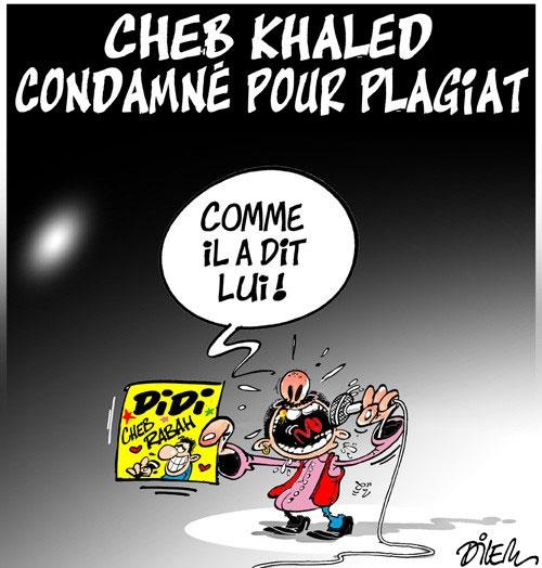 Cheb Khaled condamné pour plagiat - Dilem - Liberté - Gagdz.com