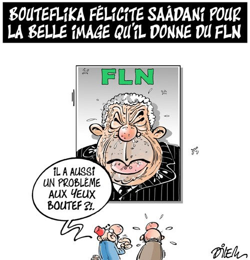 Bouteflika félicite saâdani pour la belle image qu'il donne du FLN - Dilem - Liberté - Gagdz.com